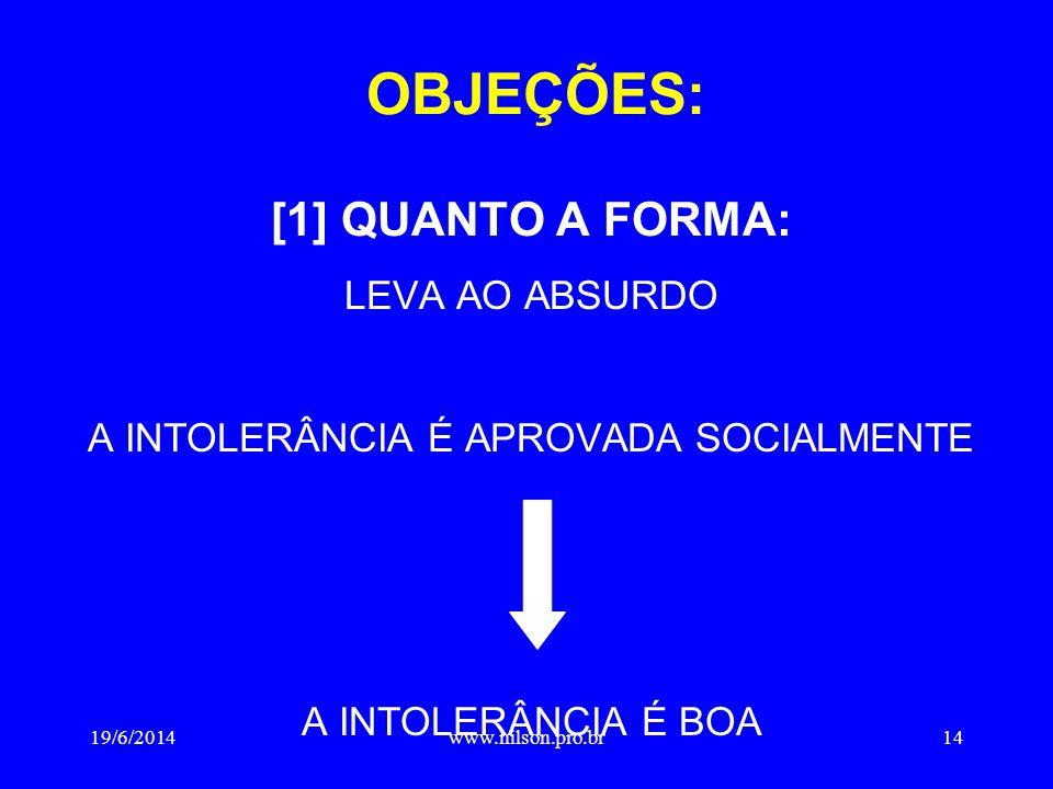 OBJEÇÕES: [1] QUANTO A FORMA: LEVA AO ABSURDO A INTOLERÂNCIA É APROVADA SOCIALMENTE A INTOLERÂNCIA É BOA 19/6/201414www.nilson.pro.br