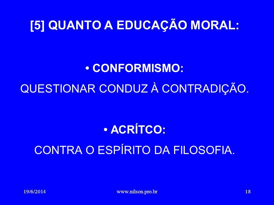 [5] QUANTO A EDUCAÇÃO MORAL: • CONFORMISMO: QUESTIONAR CONDUZ À CONTRADIÇÃO.