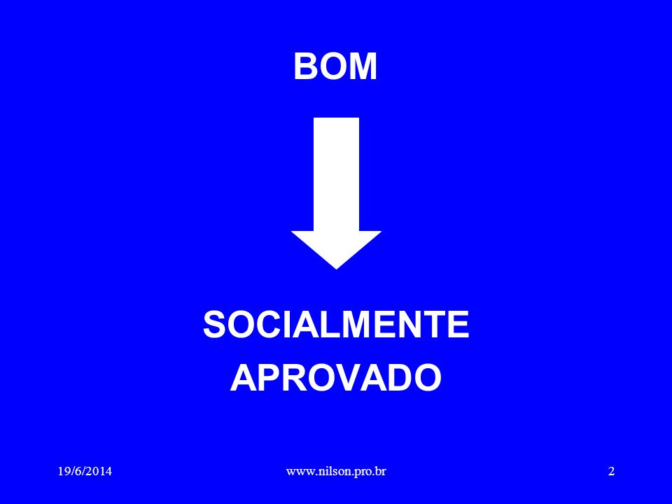 BOM SOCIALMENTE APROVADO 19/6/20142www.nilson.pro.br