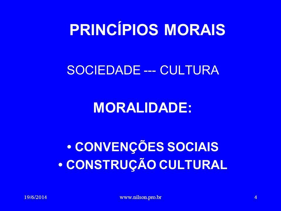 PRINCÍPIOS MORAIS SOCIEDADE --- CULTURA MORALIDADE: • CONVENÇÕES SOCIAIS • CONSTRUÇÃO CULTURAL 19/6/20144www.nilson.pro.br