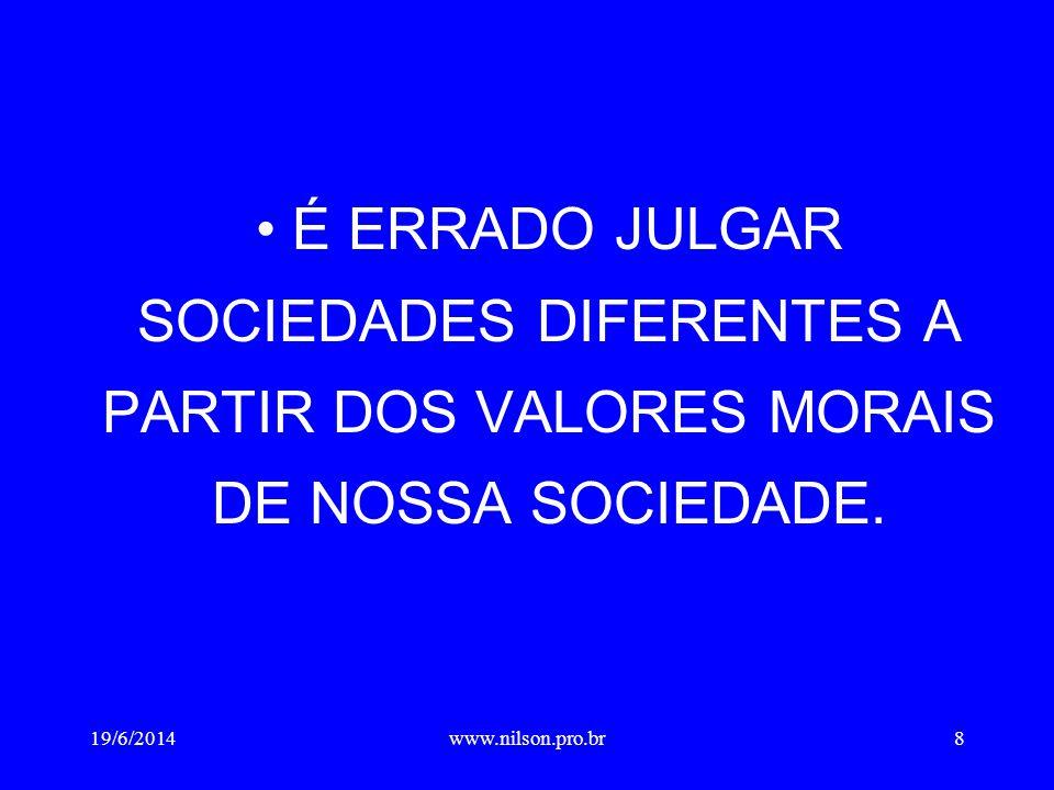 • É ERRADO JULGAR SOCIEDADES DIFERENTES A PARTIR DOS VALORES MORAIS DE NOSSA SOCIEDADE.