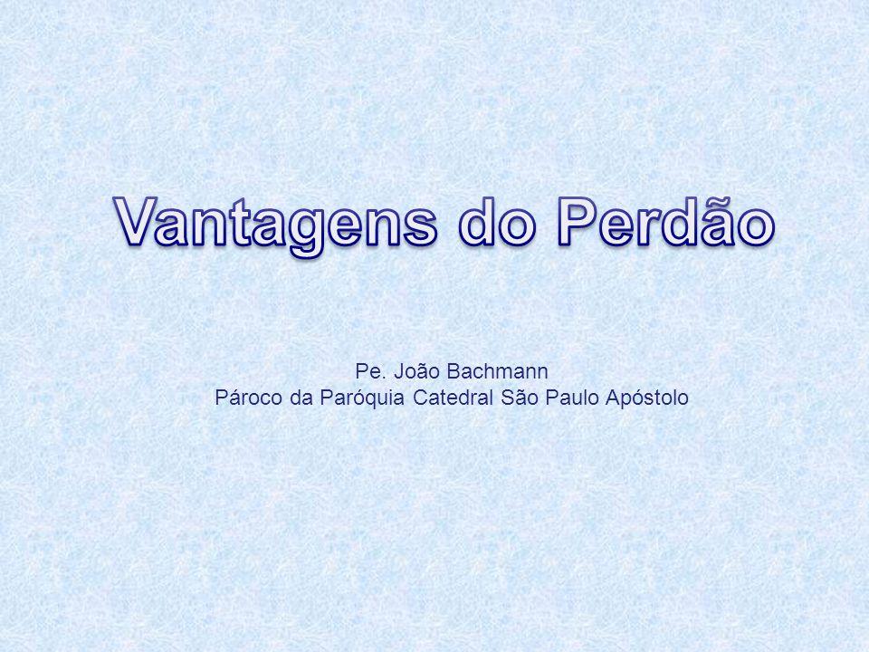 Pe. João Bachmann Pároco da Paróquia Catedral São Paulo Apóstolo
