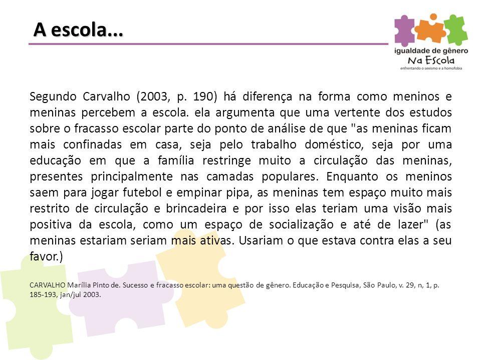 A escola... Segundo Carvalho (2003, p. 190) há diferença na forma como meninos e meninas percebem a escola. ela argumenta que uma vertente dos estudos
