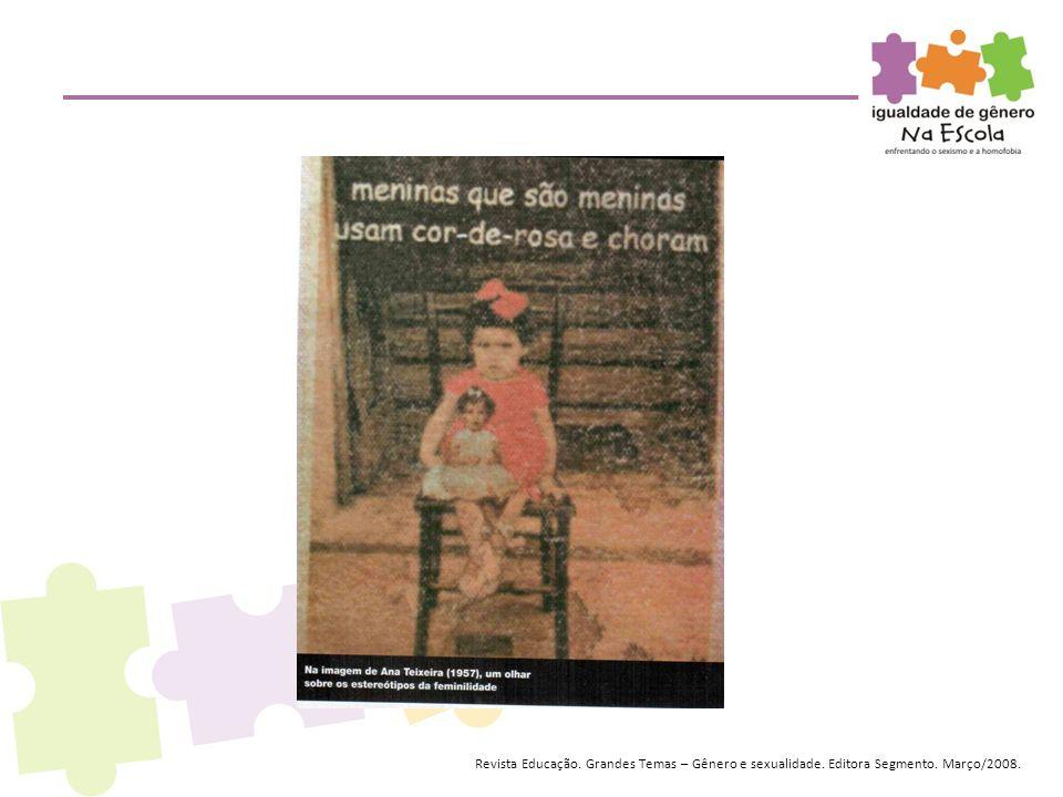 Revista Educação. Grandes Temas – Gênero e sexualidade. Editora Segmento. Março/2008.