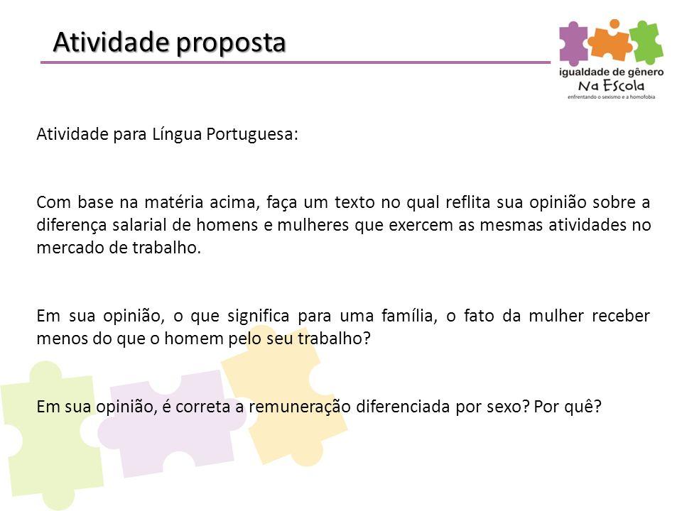 Atividade proposta Atividade para Língua Portuguesa: Com base na matéria acima, faça um texto no qual reflita sua opinião sobre a diferença salarial d