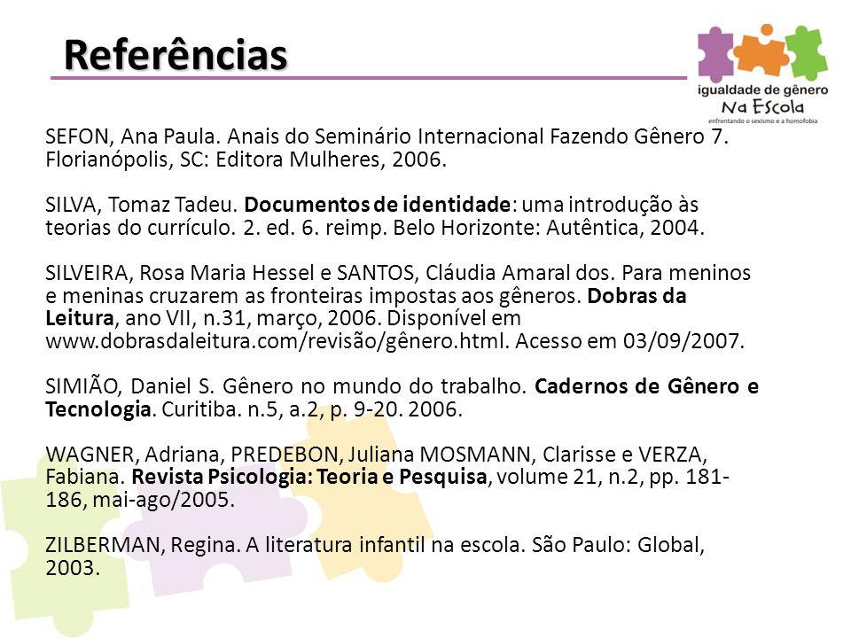 SEFON, Ana Paula. Anais do Seminário Internacional Fazendo Gênero 7. Florianópolis, SC: Editora Mulheres, 2006. SILVA, Tomaz Tadeu. Documentos de iden