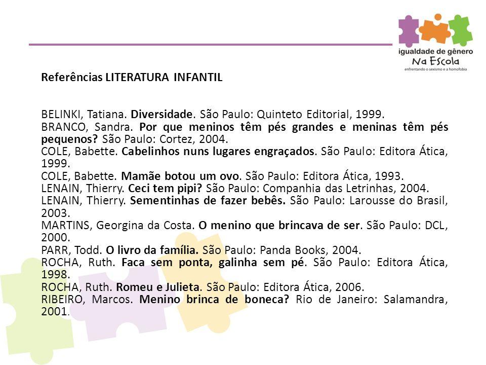 Referências LITERATURA INFANTIL BELINKI, Tatiana. Diversidade. São Paulo: Quinteto Editorial, 1999. BRANCO, Sandra. Por que meninos têm pés grandes e