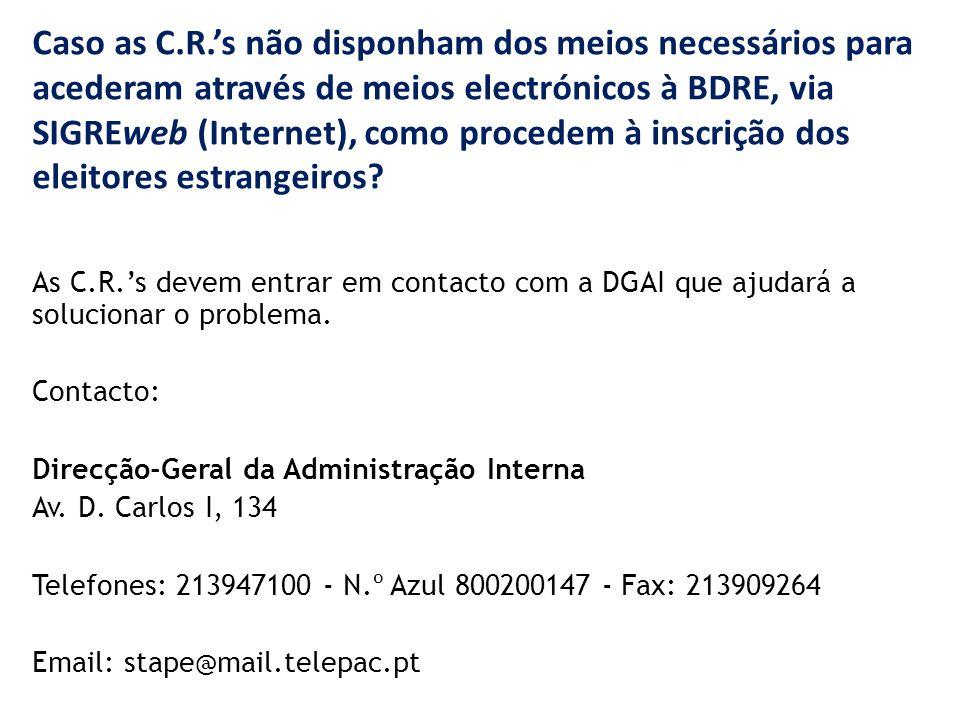 Caso as C.R.'s não disponham dos meios necessários para acederam através de meios electrónicos à BDRE, via SIGREweb (Internet), como procedem à inscrição dos eleitores estrangeiros.