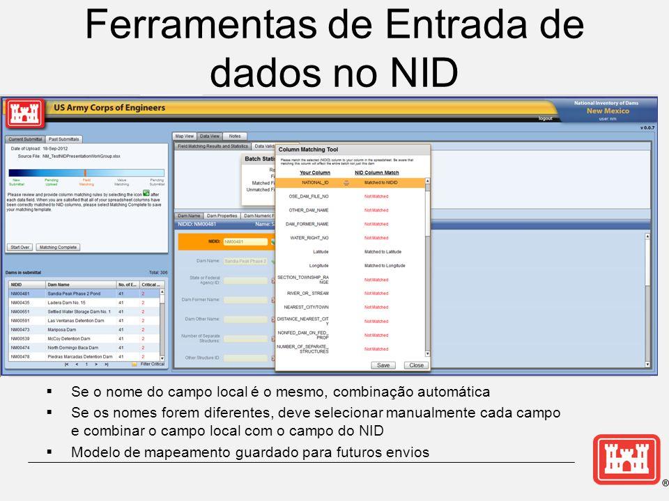 Ferramentas de Entrada de dados no NID  Se o nome do campo local é o mesmo, combinação automática  Se os nomes forem diferentes, deve selecionar manualmente cada campo e combinar o campo local com o campo do NID  Modelo de mapeamento guardado para futuros envios