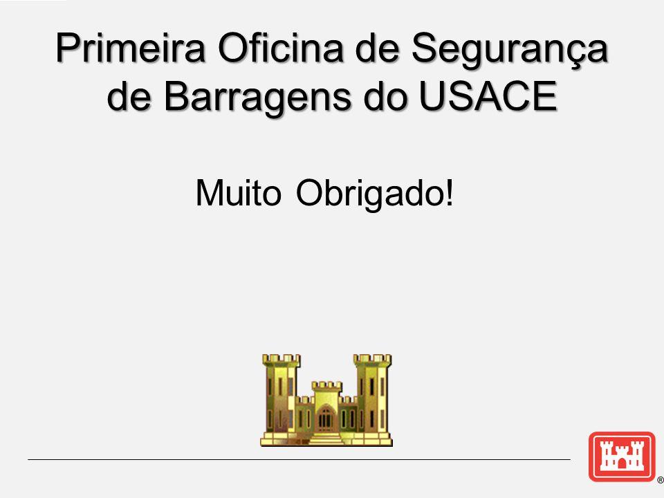 Muito Obrigado! Primeira Oficina de Segurança de Barragens do USACE