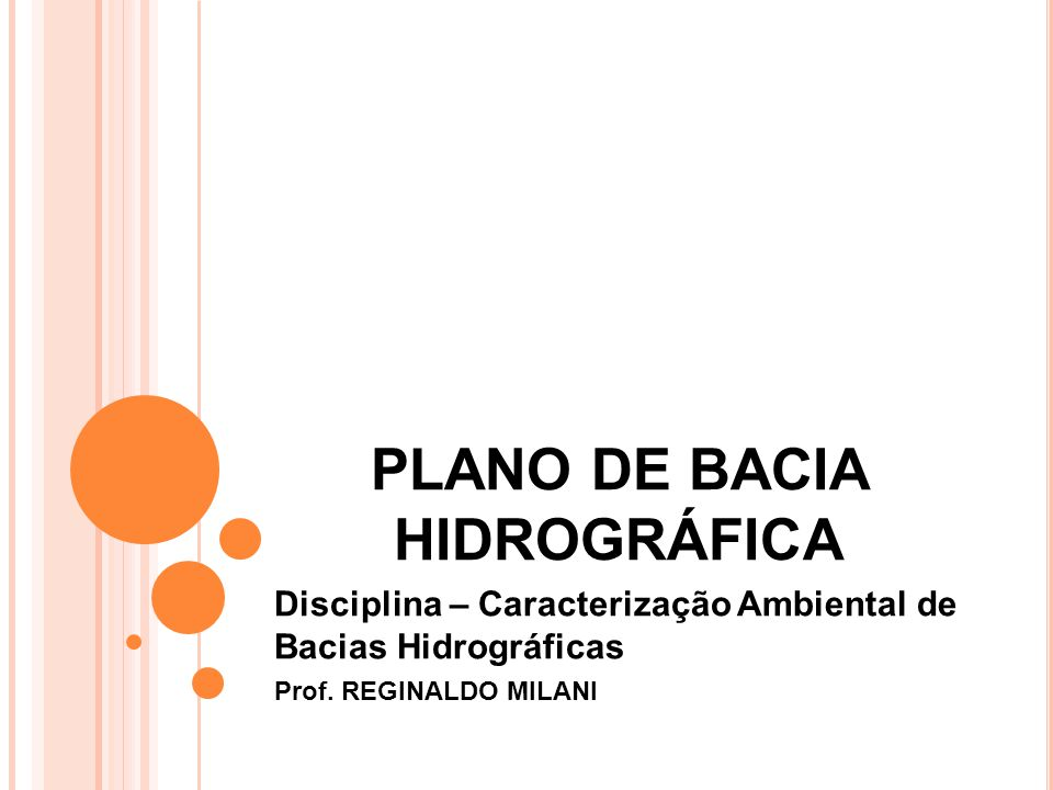 PLANO DE BACIA HIDROGRÁFICA Disciplina – Caracterização Ambiental de Bacias Hidrográficas Prof. REGINALDO MILANI