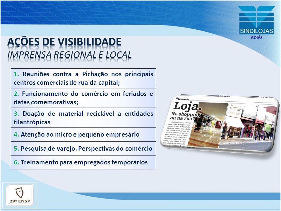 1. Reuniões contra a Pichação nos principais centros comerciais de rua da capital; 2. Funcionamento do comércio em feriados e datas comemorativas; 3.