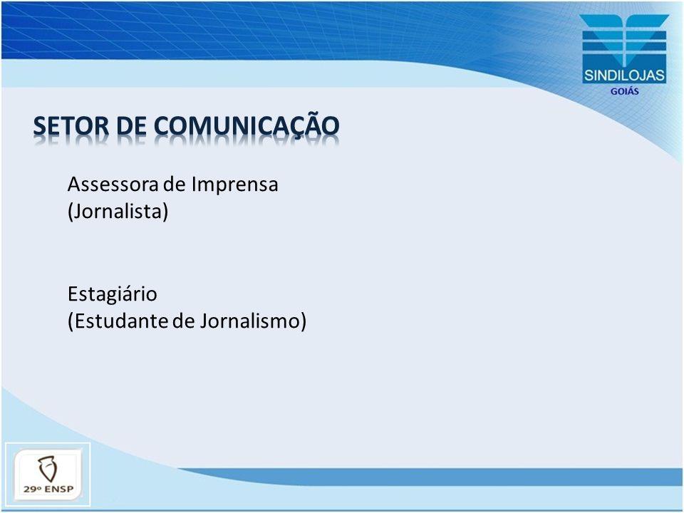 Assessora de Imprensa (Jornalista) Estagiário (Estudante de Jornalismo)