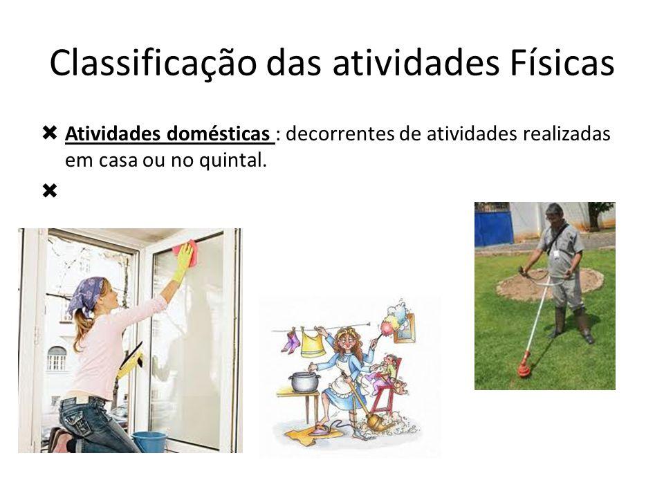 Classificação das atividades Físicas  Atividades domésticas : decorrentes de atividades realizadas em casa ou no quintal. 