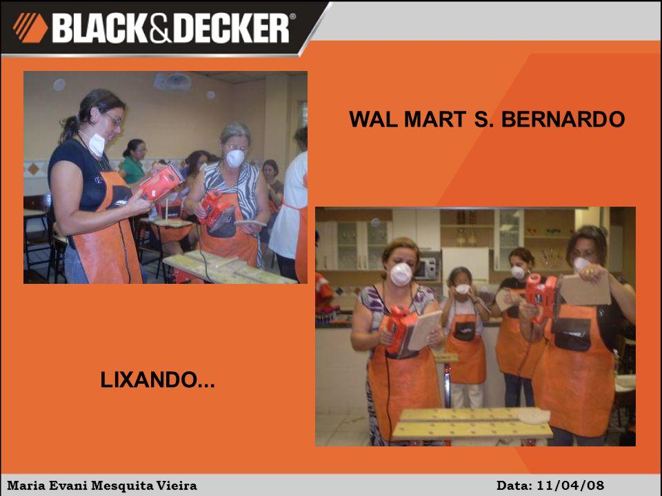 Maria Evani Mesquita Vieira Data: 11/04/08 WAL MART S. BERNARDO LIXANDO...