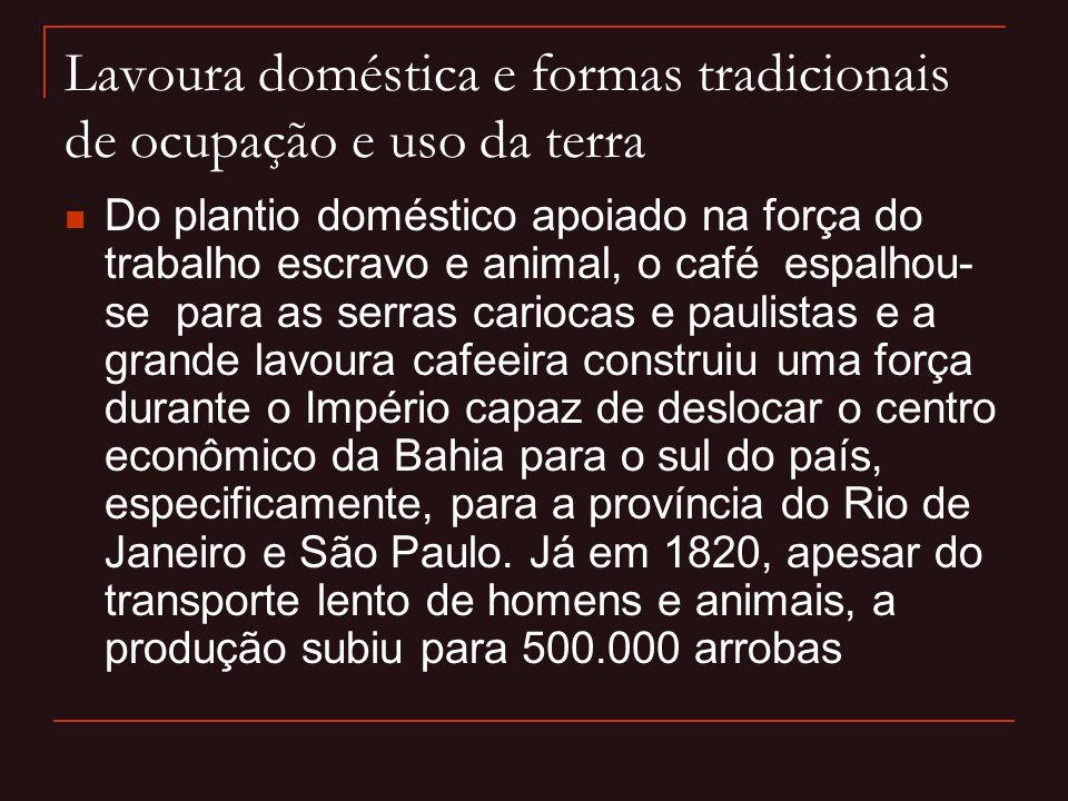 Lavoura doméstica e formas tradicionais de ocupação e uso da terra  Do plantio doméstico apoiado na força do trabalho escravo e animal, o café espalh