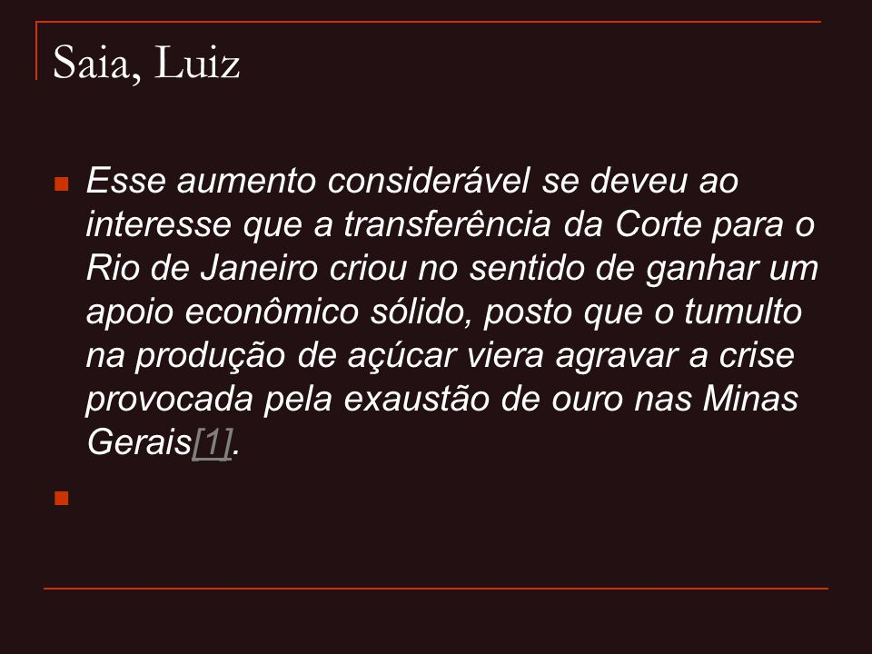Saia, Luiz  Esse aumento considerável se deveu ao interesse que a transferência da Corte para o Rio de Janeiro criou no sentido de ganhar um apoio ec