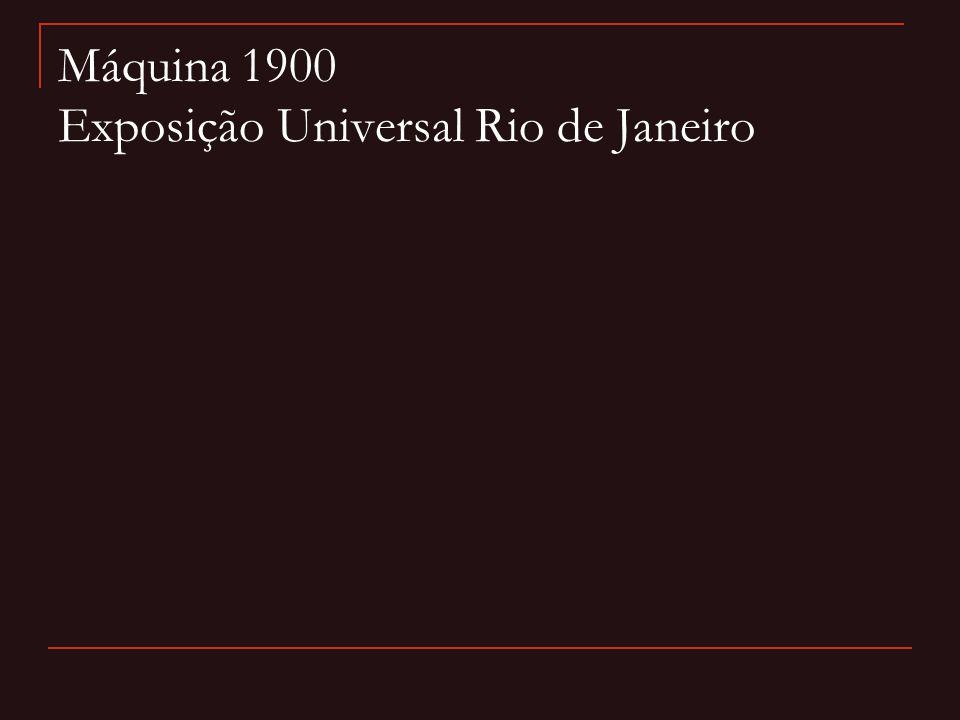 Máquina 1900 Exposição Universal Rio de Janeiro
