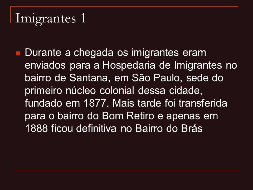 Imigrantes 1  Durante a chegada os imigrantes eram enviados para a Hospedaria de Imigrantes no bairro de Santana, em São Paulo, sede do primeiro núcl