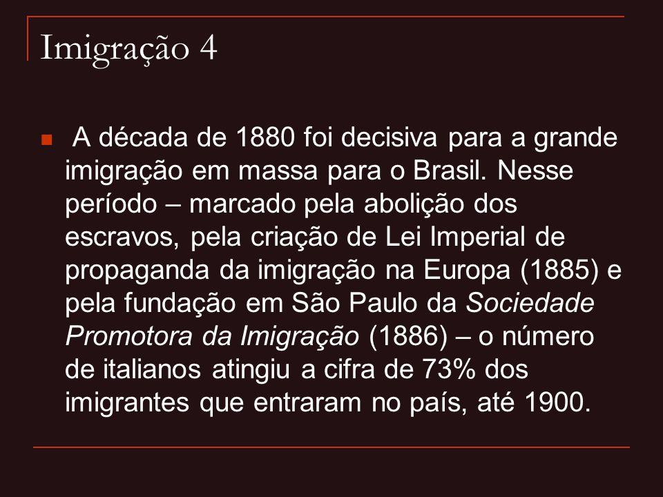 Imigração 4  A década de 1880 foi decisiva para a grande imigração em massa para o Brasil. Nesse período – marcado pela abolição dos escravos, pela c