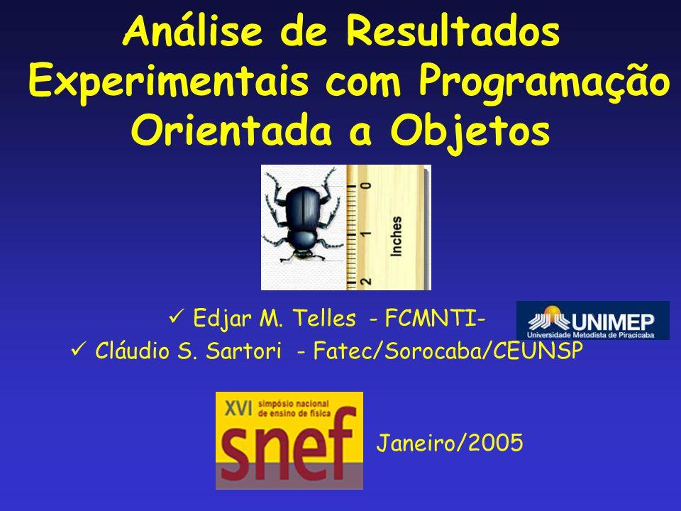 Análise de Resultados Experimentais com Programação Orientada a Objetos  Edjar M. Telles - FCMNTI-  Cláudio S. Sartori - Fatec/Sorocaba/CEUNSP Janei