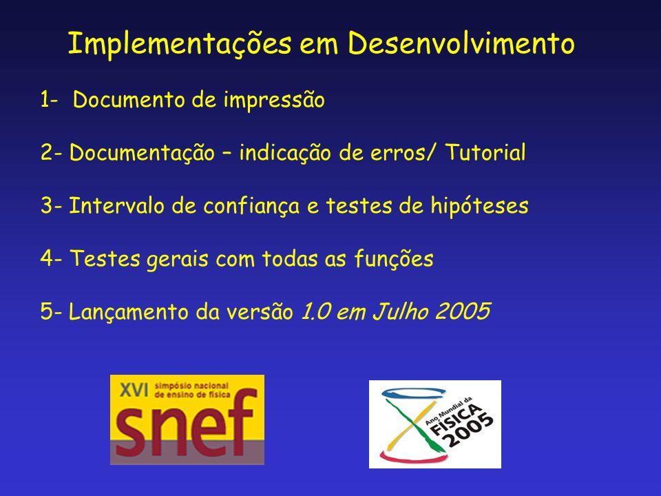 Implementações em Desenvolvimento 1- Documento de impressão 2- Documentação – indicação de erros/ Tutorial 3- Intervalo de confiança e testes de hipót