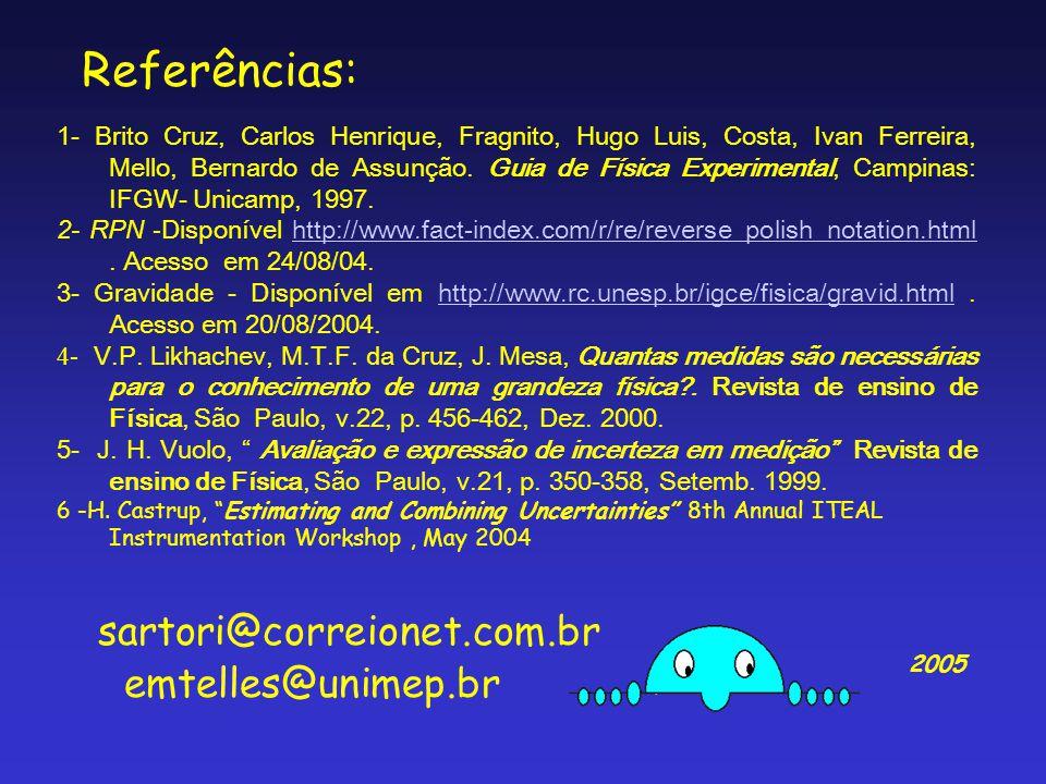 Referências: 1- Brito Cruz, Carlos Henrique, Fragnito, Hugo Luis, Costa, Ivan Ferreira, Mello, Bernardo de Assunção. Guia de Física Experimental, Camp
