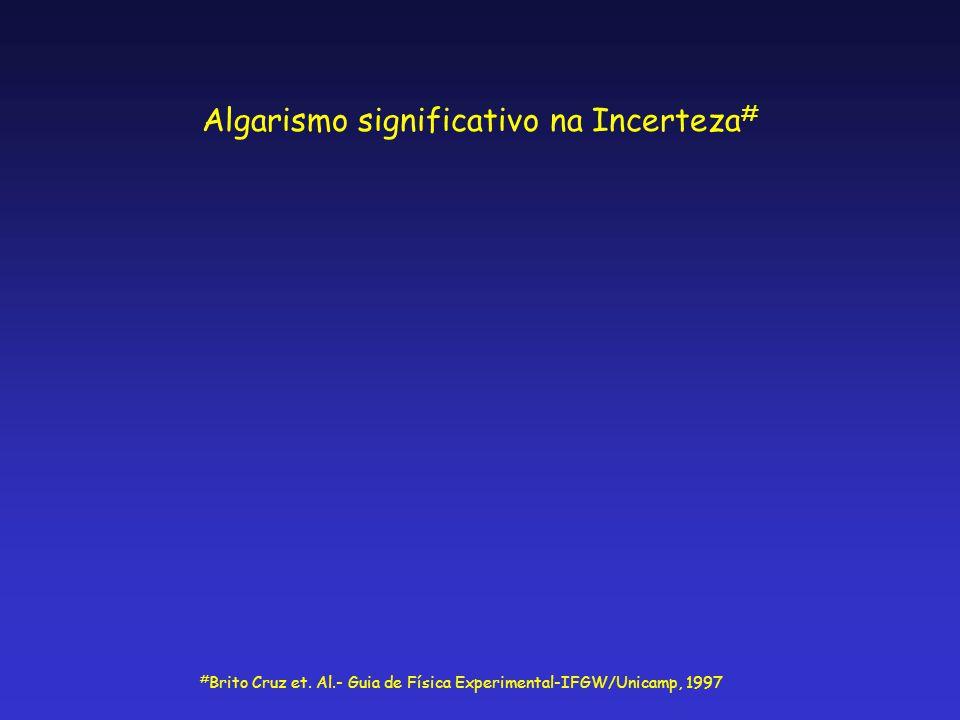 Algarismo significativo na Incerteza # # Brito Cruz et. Al.- Guia de Física Experimental-IFGW/Unicamp, 1997