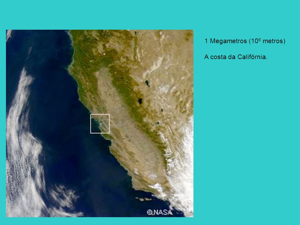 1 Megametros (10 6 metros) A costa da Califórnia.