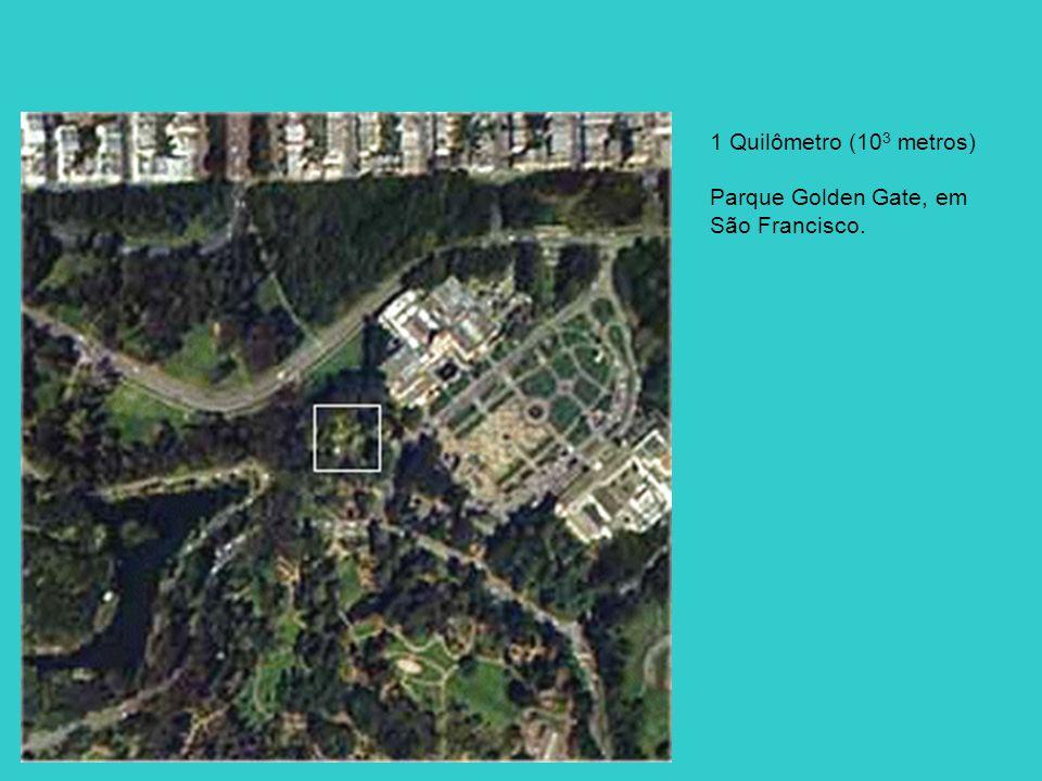 1 Quilômetro (10 3 metros) Parque Golden Gate, em São Francisco.