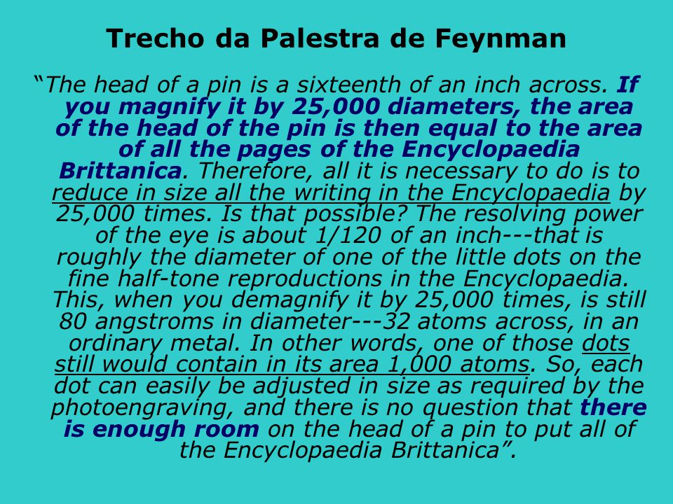 "Trecho da Palestra de Feynman ""The head of a pin is a sixteenth of an inch across. If you magnify it by 25,000 diameters, the area of the head of the"