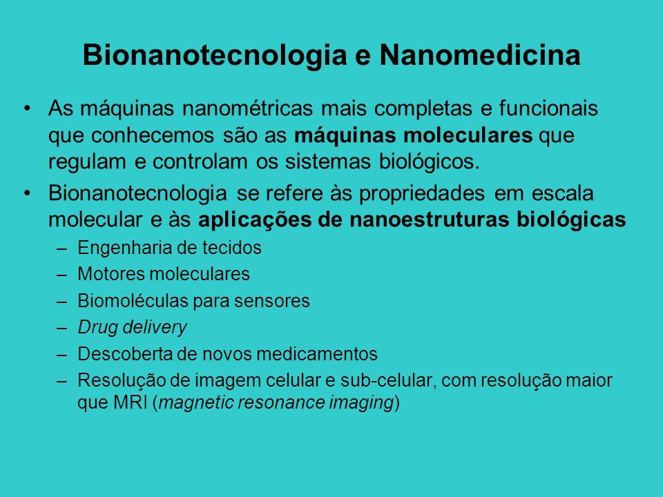 Bionanotecnologia e Nanomedicina •As máquinas nanométricas mais completas e funcionais que conhecemos são as máquinas moleculares que regulam e contro