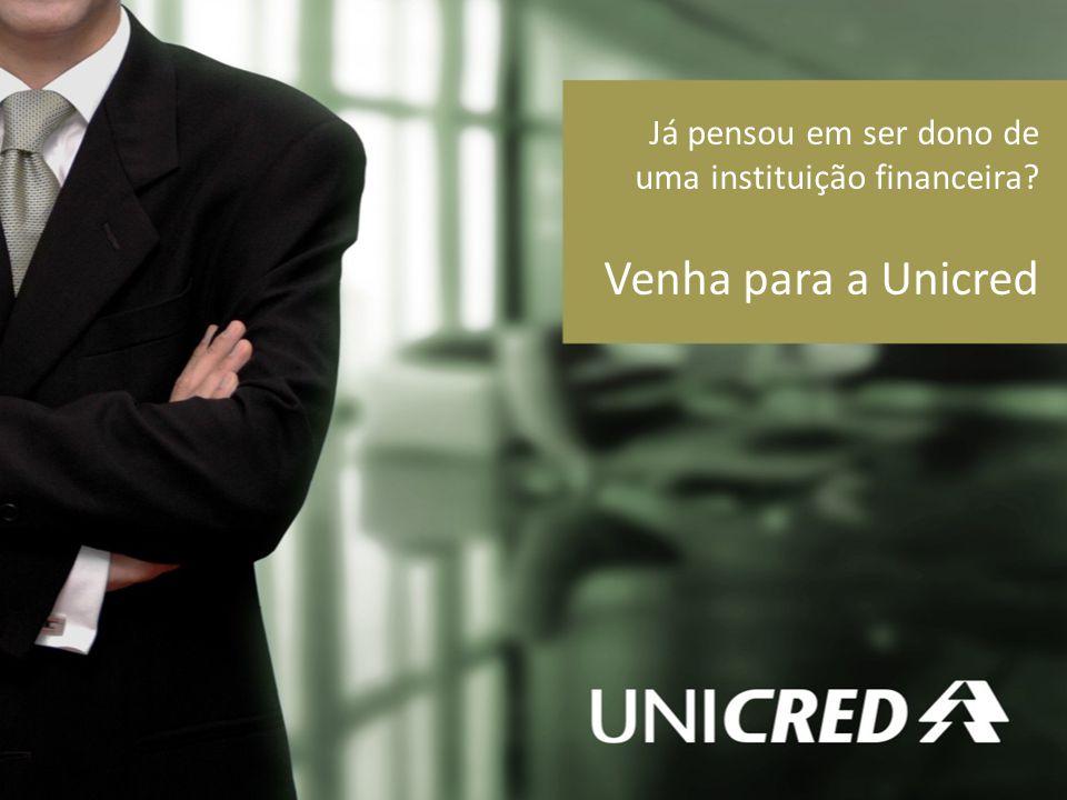 Já pensou em ser dono de uma instituição financeira? Venha para a Unicred