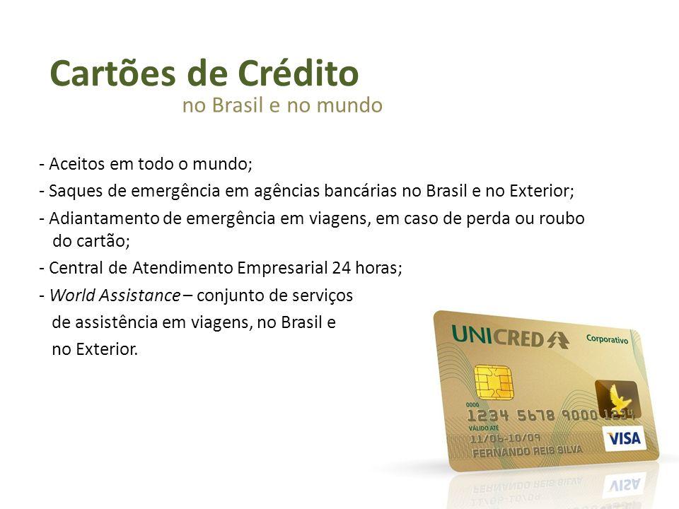 Cartões de Crédito no Brasil e no mundo - Aceitos em todo o mundo; - Saques de emergência em agências bancárias no Brasil e no Exterior; - Adiantament