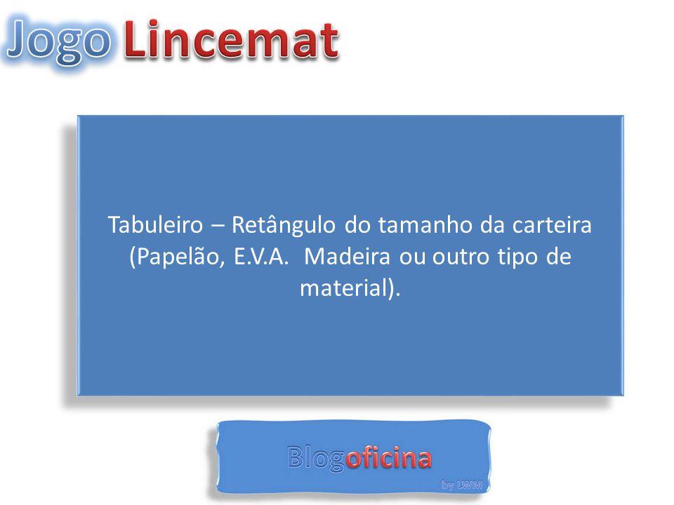 Tabuleiro – Retângulo do tamanho da carteira (Papelão, E.V.A. Madeira ou outro tipo de material).