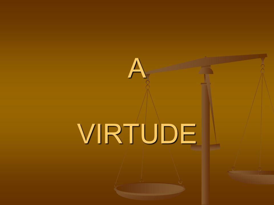 Para Aristóteles tanto a virtude como o vício são adquiridos pelo hábito..
