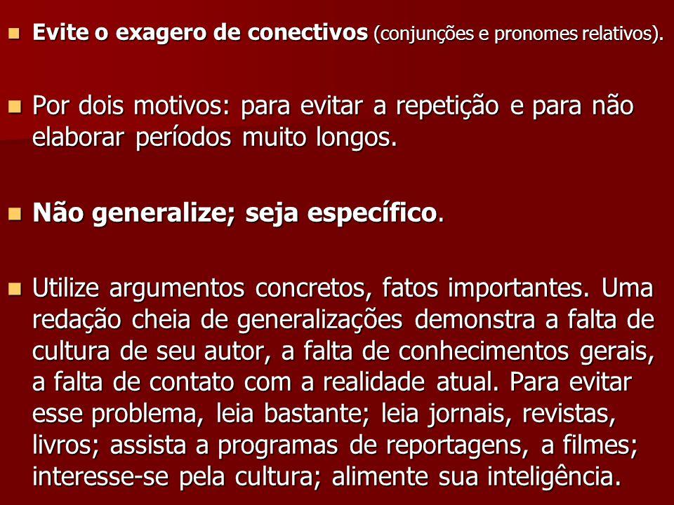 Evite o exagero de conectivos (conjunções e pronomes relativos).  Por dois motivos: para evitar a repetição e para não elaborar períodos muito long