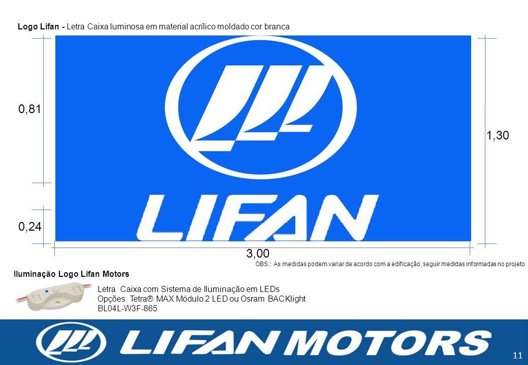 11 OBS.: As medidas podem variar de acordo com a edificação, seguir medidas informadas no projeto 0,81 1,30 0,24 3,00 Logo Lifan - Letra Caixa luminos