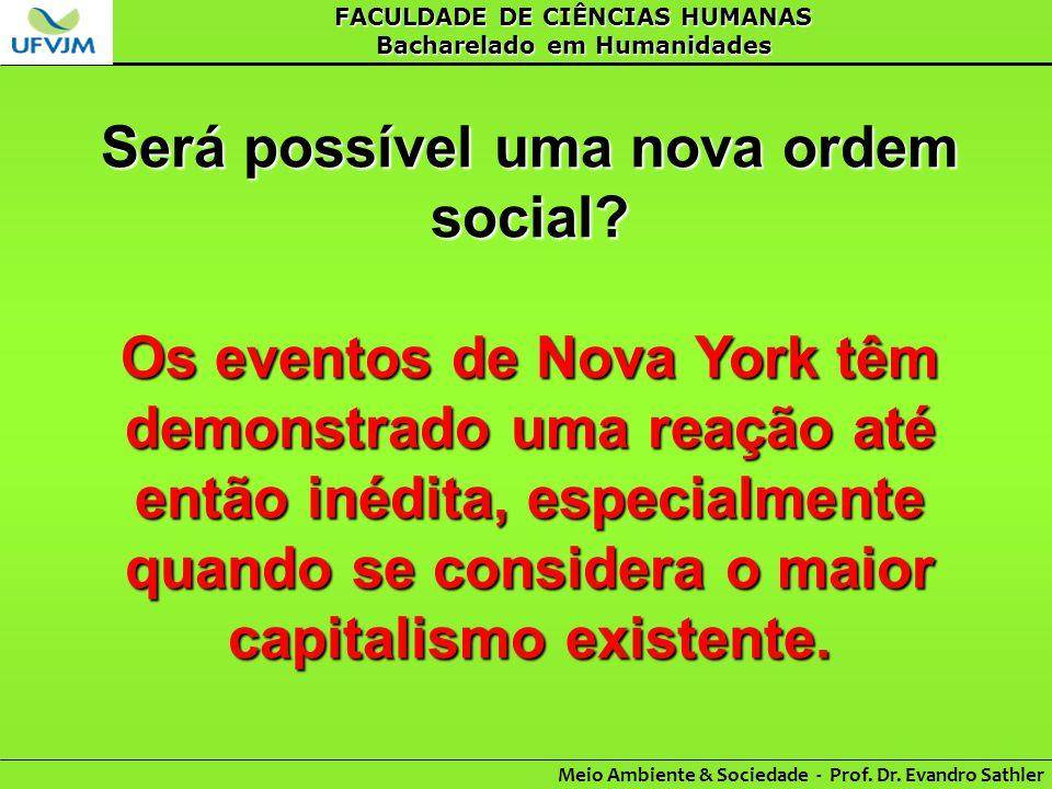 FACULDADE DE CIÊNCIAS HUMANAS Bacharelado em Humanidades Meio Ambiente & Sociedade - Prof. Dr. Evandro Sathler Será possível uma nova ordem social? Os