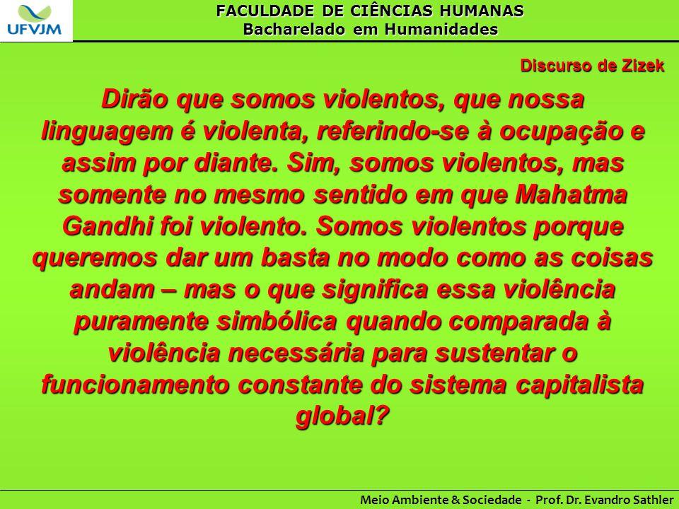 FACULDADE DE CIÊNCIAS HUMANAS Bacharelado em Humanidades Meio Ambiente & Sociedade - Prof. Dr. Evandro Sathler Discurso de Zizek Dirão que somos viole