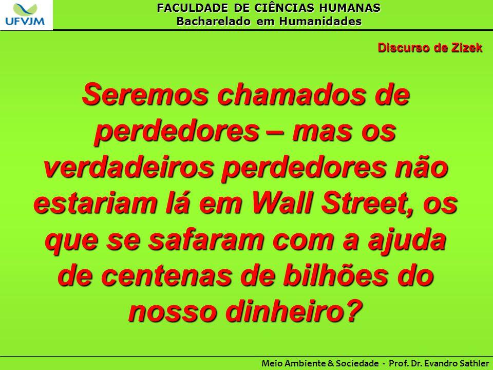 FACULDADE DE CIÊNCIAS HUMANAS Bacharelado em Humanidades Meio Ambiente & Sociedade - Prof. Dr. Evandro Sathler Discurso de Zizek Seremos chamados de p