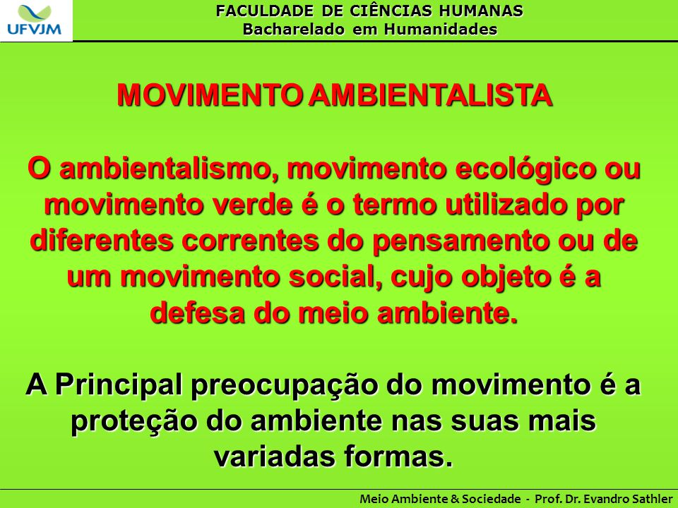 FACULDADE DE CIÊNCIAS HUMANAS Bacharelado em Humanidades Meio Ambiente & Sociedade - Prof. Dr. Evandro Sathler MOVIMENTO AMBIENTALISTA O ambientalismo
