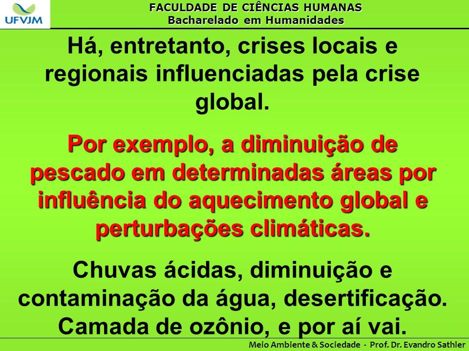 FACULDADE DE CIÊNCIAS HUMANAS Bacharelado em Humanidades Meio Ambiente & Sociedade - Prof. Dr. Evandro Sathler Há, entretanto, crises locais e regiona