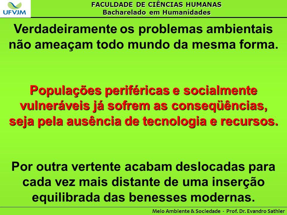 FACULDADE DE CIÊNCIAS HUMANAS Bacharelado em Humanidades Meio Ambiente & Sociedade - Prof. Dr. Evandro Sathler Verdadeiramente os problemas ambientais