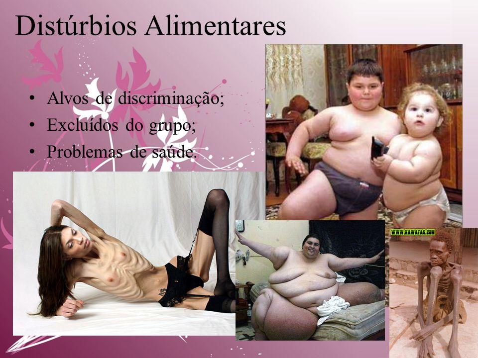Distúrbios Alimentares • Alvos de discriminação; • Excluídos do grupo; • Problemas de saúde.