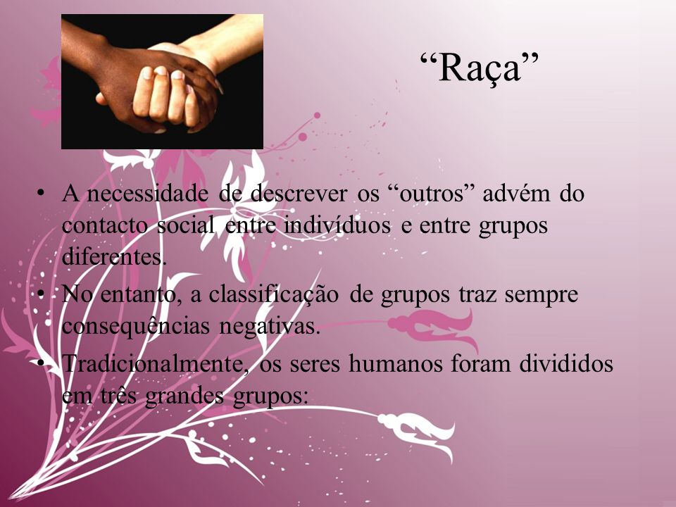 Raça • A necessidade de descrever os outros advém do contacto social entre indivíduos e entre grupos diferentes.