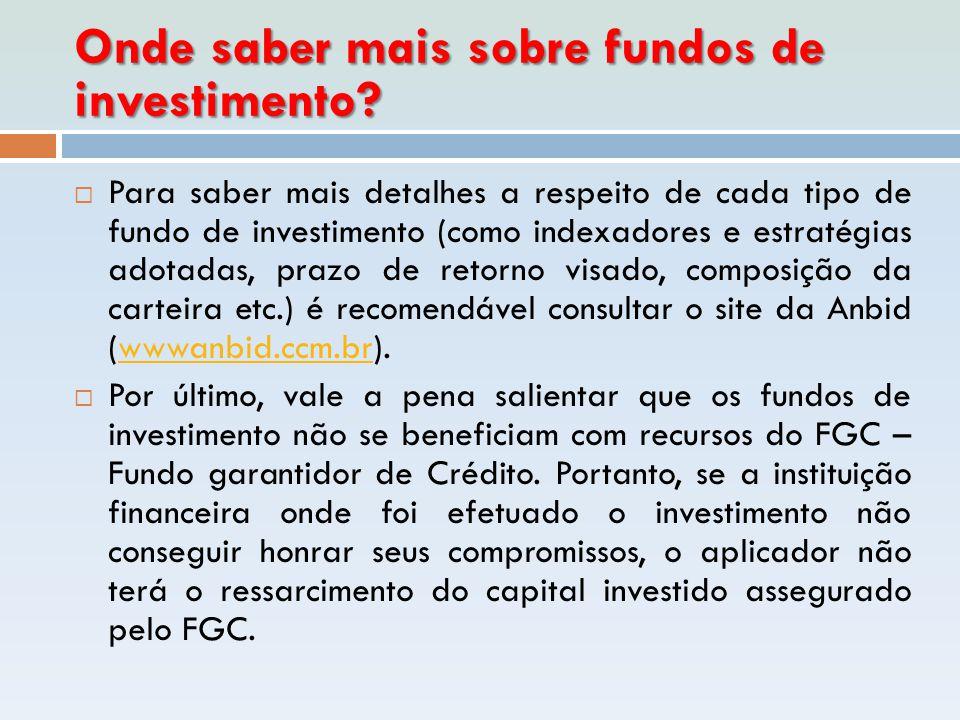 Onde saber mais sobre fundos de investimento?  Para saber mais detalhes a respeito de cada tipo de fundo de investimento (como indexadores e estratég