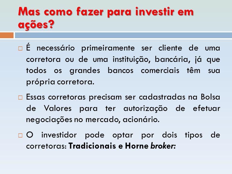 Mas como fazer para investir em ações?  É necessário primeiramente ser cliente de uma corretora ou de uma instituição, bancária, já que todos os gran