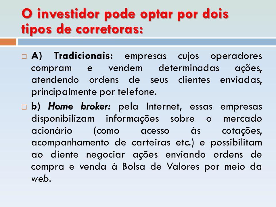 O investidor pode optar por dois tipos de corretoras:  A) Tradicionais: empresas cujos operadores compram e vendem determinadas ações, atendendo orde