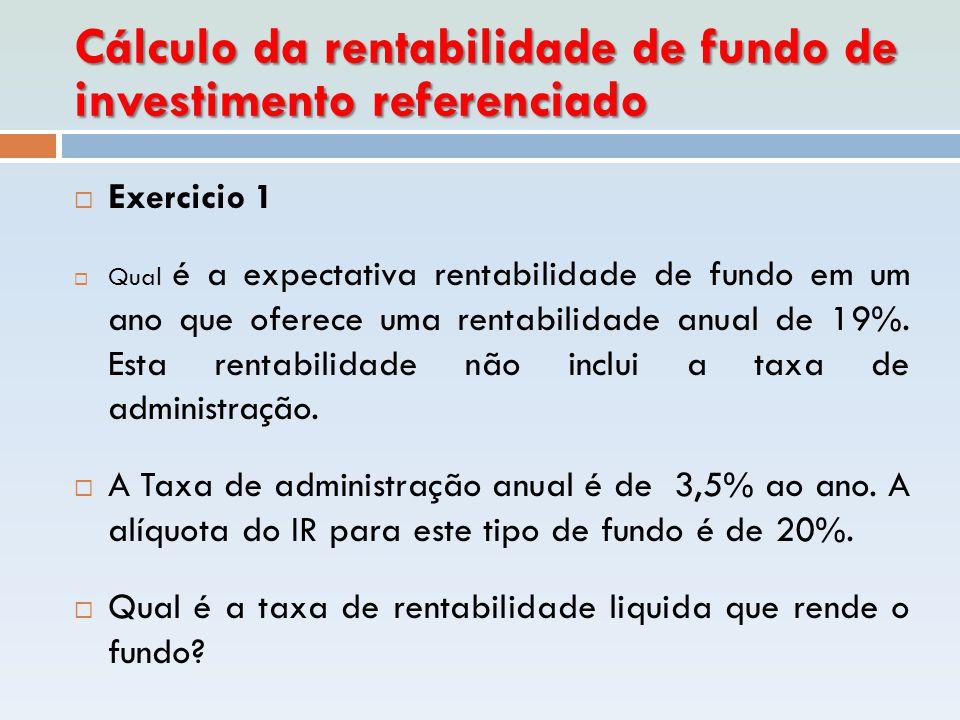 Cálculo da rentabilidade de fundo de investimento referenciado  Exercicio 1  Qual é a expectativa rentabilidade de fundo em um ano que oferece uma r